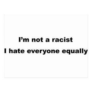 Postal No soy un racista, yo odio cada uno igualmente