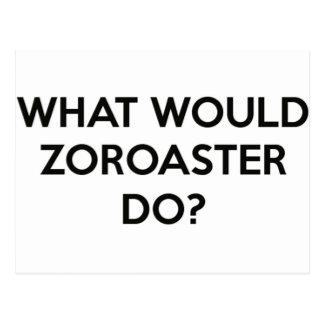 Postal ¿Qué Zoroaster haría?