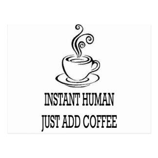 Postal Ser humano inmediato - APENAS AÑADA el CAFÉ