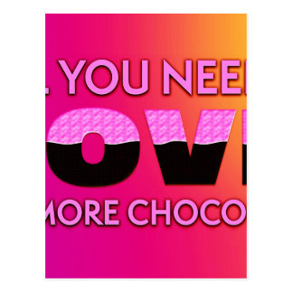 Postal Todo lo que usted necesita es amor o más chocolate