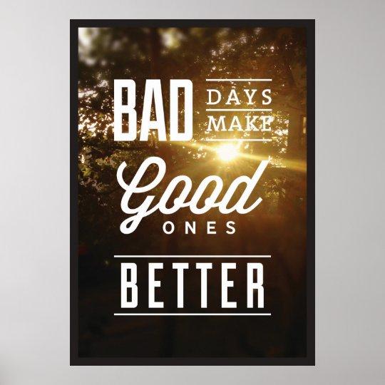 Póster Bad Days Make Good Ones Better.