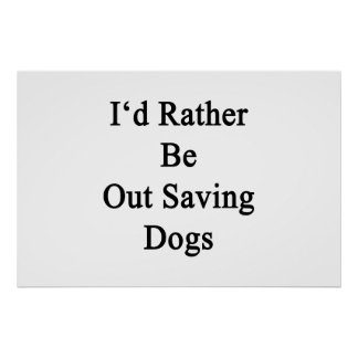 Póster Hacia fuera estaría ahorrando bastante perros