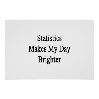 Póster Las estadísticas hacen mi día más brillante
