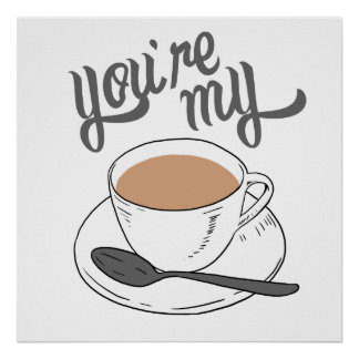 Póster Usted es mi taza de té
