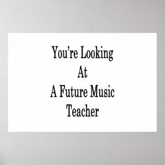 Póster Usted está mirando a un profesor de música futuro