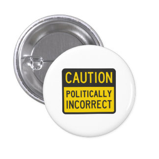 Precaución político incorrecta chapa redonda 2,5 cm