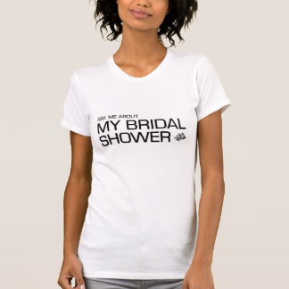 Pregúnteme acerca de mi ducha nupcial camiseta