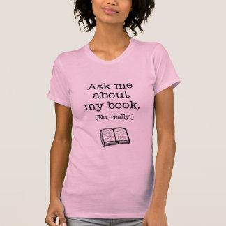 Pregúnteme acerca de mi libro no realmente camiseta