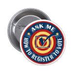 Pregúnteme cómo registrarme para votar chapa redonda de 5 cm