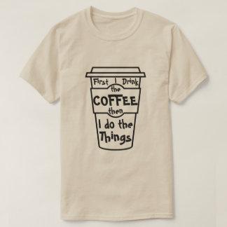 Primero bebo el café entonces que hago las cosas camiseta