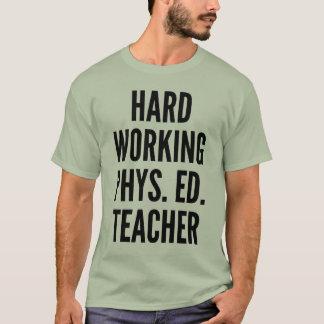 Profesor de trabajo duro de la educación física camiseta