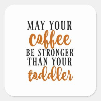 Puede su café ser más fuerte que su niño pegatina cuadrada