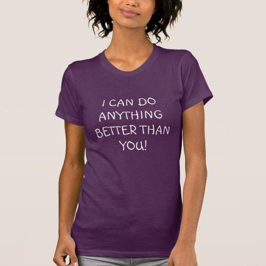 """""""Puedo hacer cualquier cosa mejor que usted"""" Camiseta"""