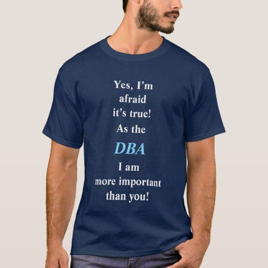 ¡Pues el DBA yo es más importante que usted! Camiseta