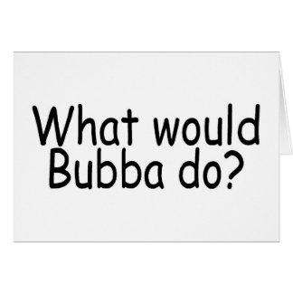 Qué Bubba haría Tarjeta De Felicitación