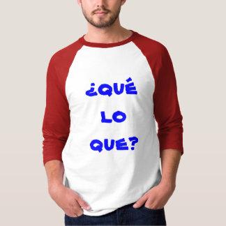 ¿que del lo del qué del ¿? camiseta