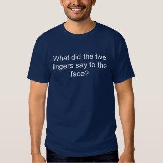 ¿Qué hicieron los cinco dedos dicen a la cara? … Camisetas