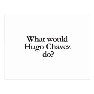 qué Hugo Chavez haría Postal