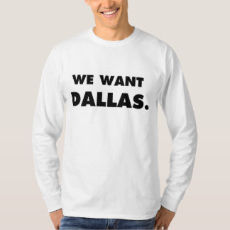 Queremos Dallas Camiseta
