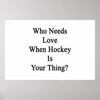 Quién necesita amor cuando el hockey es su cosa póster