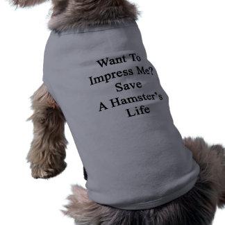 Quiera impresionarme reserva la vida de un hámster ropa de perros