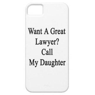 Quiera una gran llamada del abogado mi hija iPhone 5 cárcasa