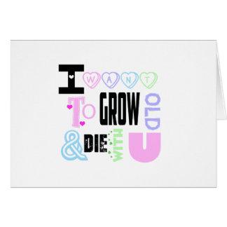 """""""Quiero crecer viejo y morir con usted"""" tarjeta"""