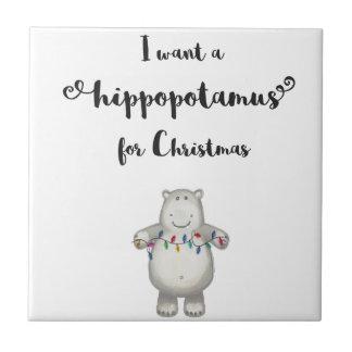 Quiero un hippopotamus para el navidad azulejo de cerámica