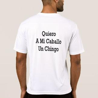 Quiero una O.N.U Chingo del MI Caballo Camiseta