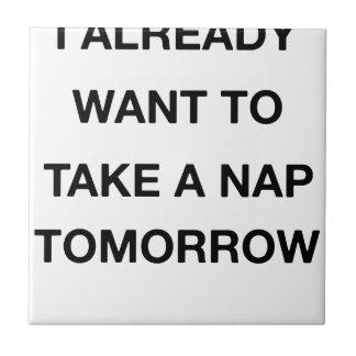 quiero ya tomar una siesta mañana azulejo de cerámica