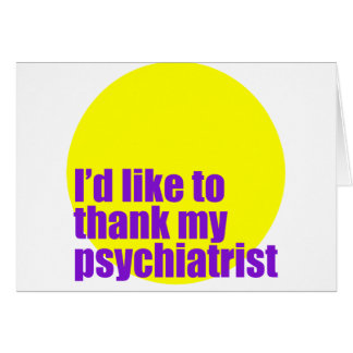 Quisiera agradecer a mi psiquiatra tarjeta