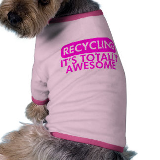 Reciclaje, es impresionante (el rosa) camisa de mascota
