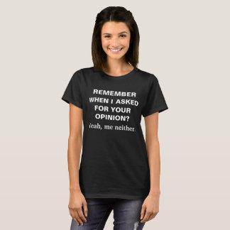 ¿Recuerde que cuando pedí su opinión? Camiseta