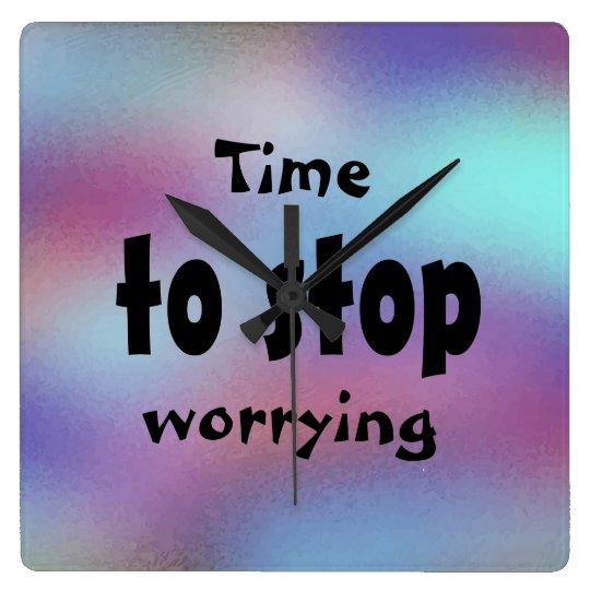 Reloj Cuadrado Hora de parar el preocuparse de inspirado hermoso