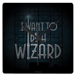 Reloj Cuadrado Quiero ser mago
