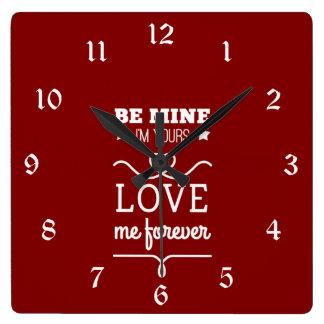 Reloj Cuadrado Sea los míos que soy el suyo me amo para siempre
