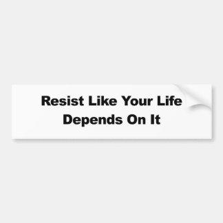 Resista como su vida depende de él pegatina para coche