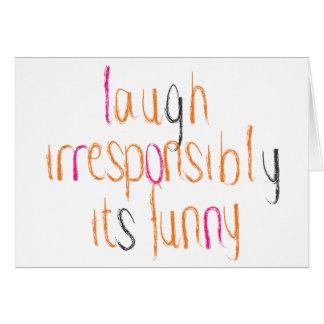 Risa irresponsable… tarjeta de felicitación