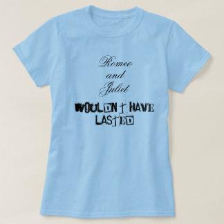 Romeo y Juliet no tendrían duraron Camiseta
