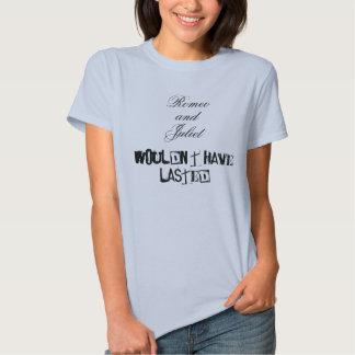 Romeo y Juliet no tendrían duraron Camisetas