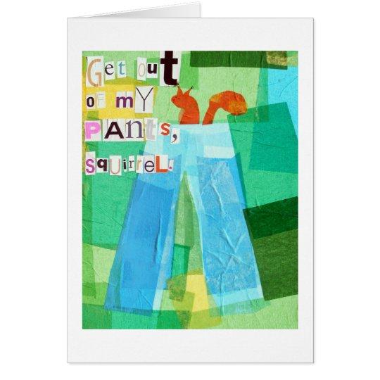 Salga de mis pantalones, ardilla tarjeta de felicitación