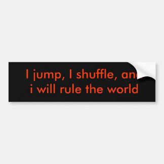 Salto, me mezclo, y gobernaré el mundo pegatina para coche