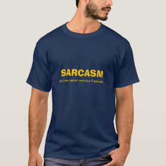 SARCASMO, apenas un más servicio que proporciono Camiseta