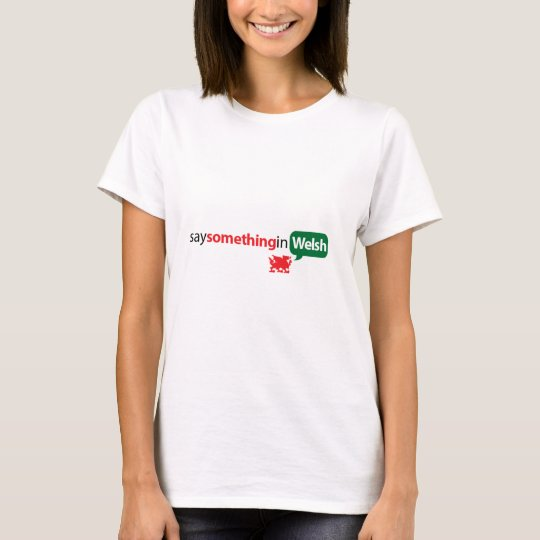 SaySomethinginWelsh Camiseta