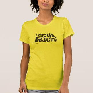 """¿""""Sé, derecho? """"Camiseta Camiseta"""