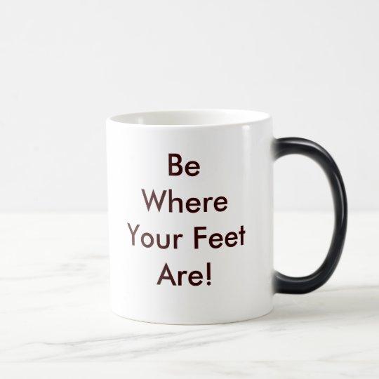 Sea donde están sus pies taza mágica