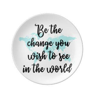 Sea el cambio que usted desea ver en la placa del plato de porcelana