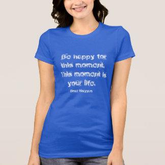 Sea feliz para este momento. Camiseta