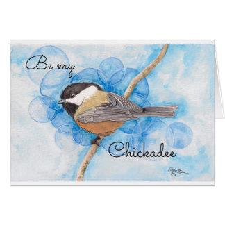 Sea mi Chickadee - la tarjeta de la tarjeta del