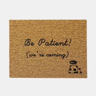 ¡Sea por favor paciente! (estamos viniendo!)